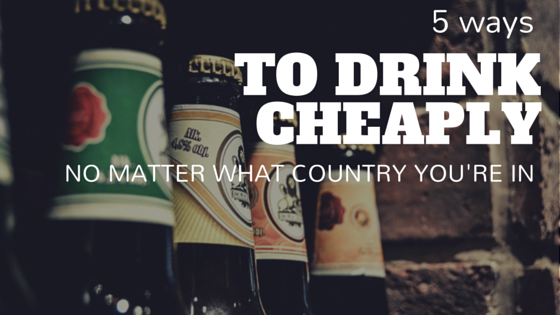 5 ways to drink cheaply - in any country