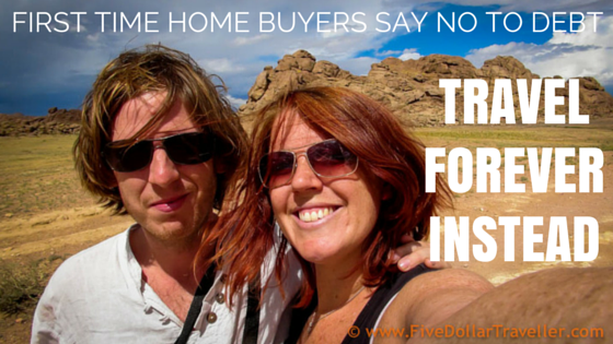 First time home buyers say no to debt - Travel forever instead