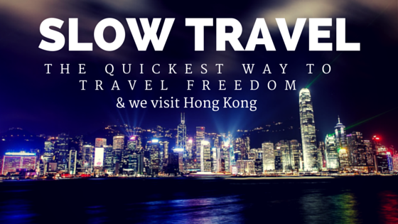 Slow travel, the quickest way to travel freedom & we visit hong kong