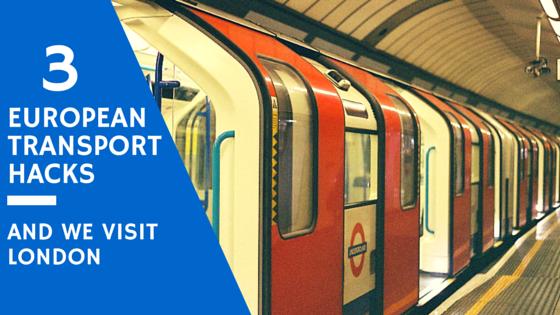 3 European transport hacks & we visit London (podcast)