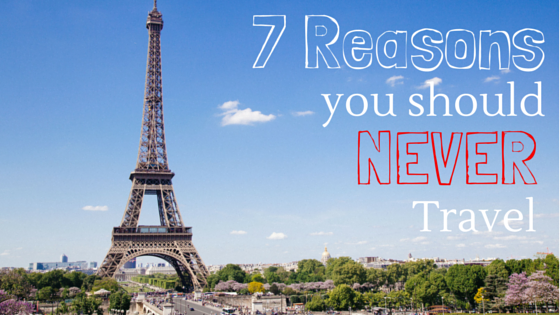7 reasons you should NEVER travel