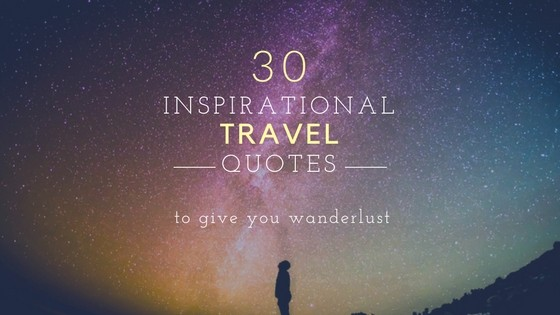 30 Inspirational Quotes To Inspire You To Travel
