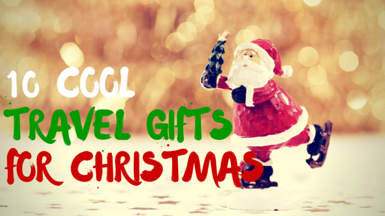 10 cool travel gifts for christmas