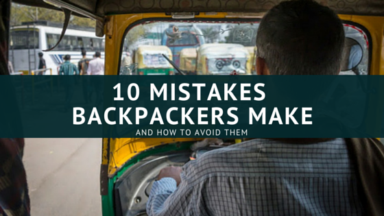 10 Mistakes First Time Backpackers make & how to avoid them