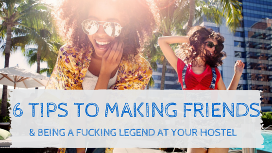 6 Tips to making friends at your hostel