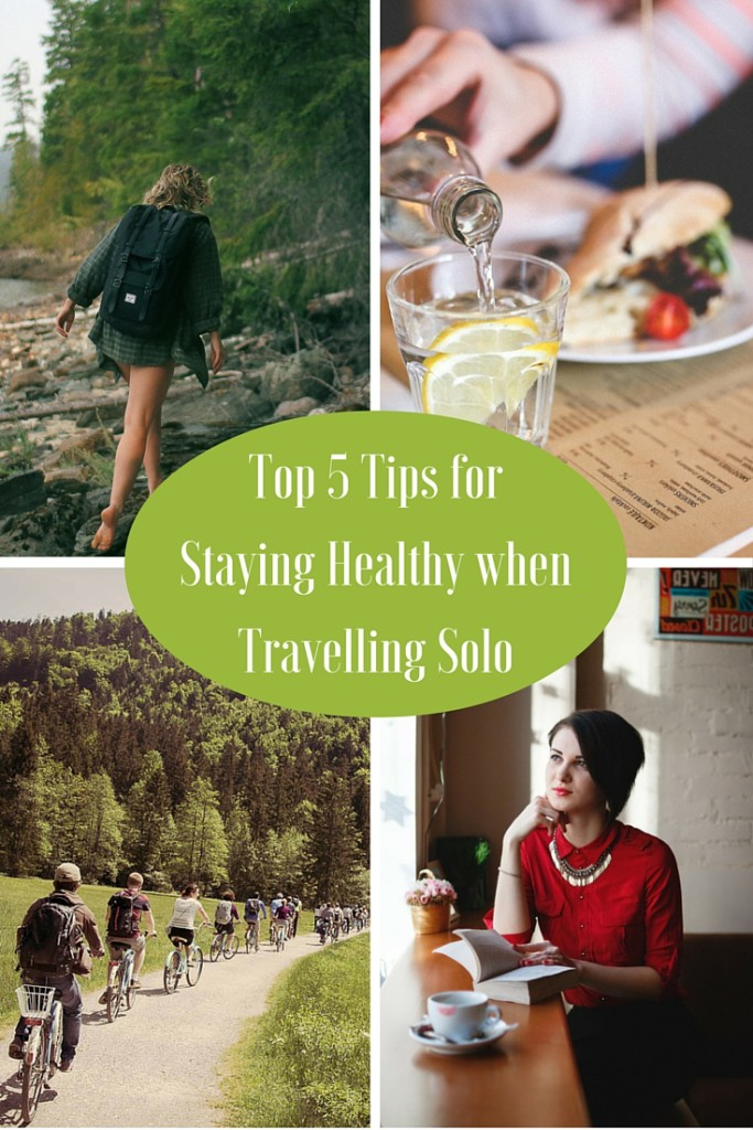 Top Five Tips for Staying Healthy when Travelling Solo